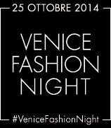 Venice Fashion Night sabato 25 ottobre 2014